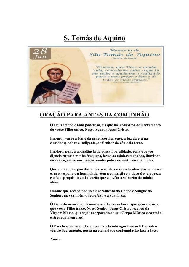 S. Tomás de Aquino ORAÇÃO PARA ANTES DA COMUNHÃO Ó Deus eterno e todo poderoso, eis que me aproximo do Sacramento do vosso...