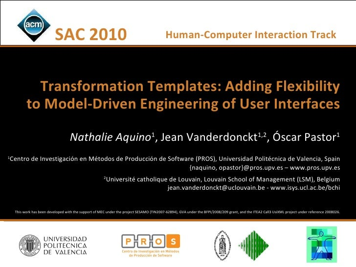 Transformation Templates: Adding Flexibility to Model-Driven Engineering of User Interfaces Nathalie Aquino 1 , Jean Vande...