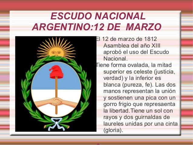 ESCUDO NACIONAL ARGENTINO:12 DE MARZO El 12 de marzo de 1812 Asamblea del año XIII aprobó el uso del Escudo Nacional. Tien...