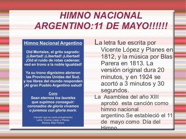HIMNO NACIONAL ARGENTINO:11 DE MAYO!!!!!! La letra fue escrita por Vicente López y Planes en 1812, y la música por Blas Pa...