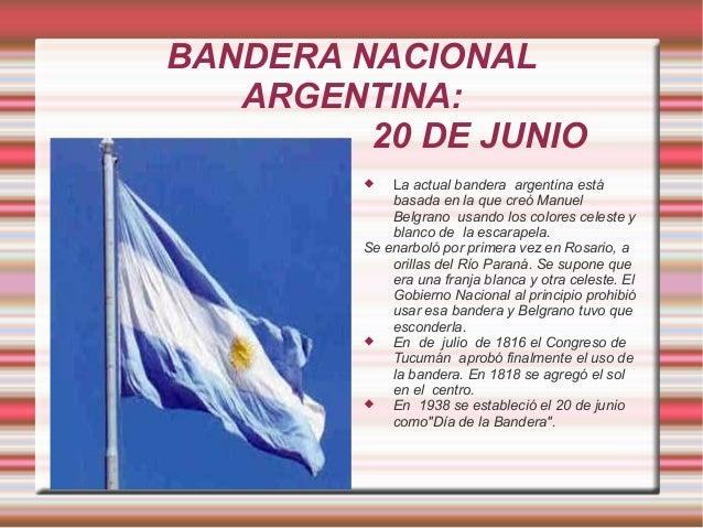 BANDERA NACIONAL ARGENTINA: 20 DE JUNIO  La actual bandera argentina está basada en la que creó Manuel Belgrano usando lo...