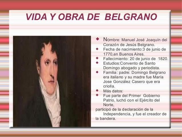 VIDA Y OBRA DE BELGRANO  Nombre: Manuel José Joaquín del Corazón de Jesús Belgrano.  Fecha de nacimiento:3 de junio de 1...