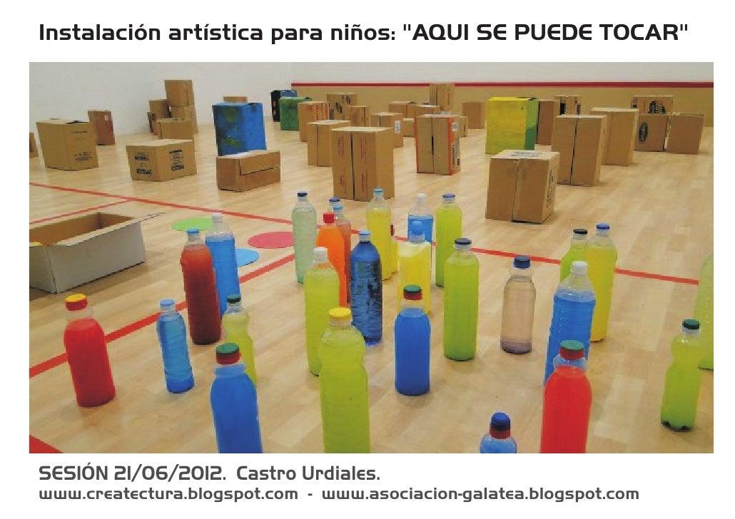 """Instalación artística para niños: """"AQUI SE PUEDE TOCAR""""SESIÓN 21/06/2012. Castro Urdiales.www.createctura.blogspot.com - w..."""