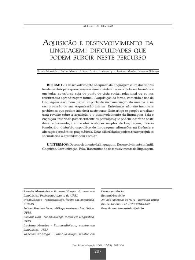 AQUISIÇÃO E DESENVOLVIMENTO DA LINGUAGEM Rev. Psicopedagogia 2008; 25(78): 297-306 '% ARTIGO DE REVISÃO RESUMO - O desenvo...