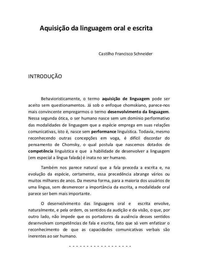 Aquisição da linguagem oral e escrita Castilho Francisco Schneider INTRODUÇÃO Behavioristicamente, o termo aquisição de li...