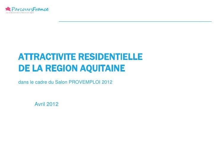 ATTRACTIVITE RESIDENTIELLEDE LA REGION AQUITAINEdans le cadre du Salon PROVEMPLOI 2012      Avril 2012