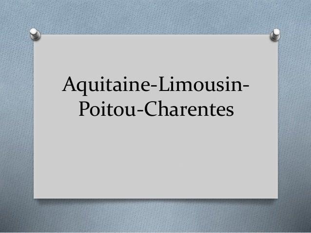 Aquitaine-Limousin- Poitou-Charentes