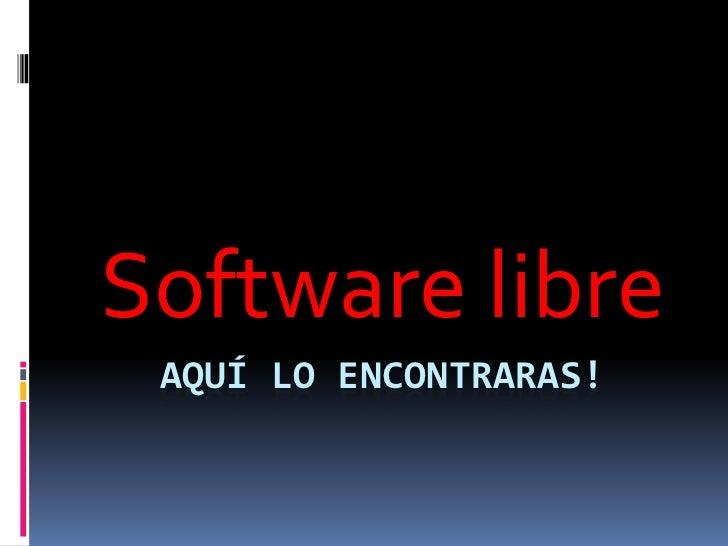 Software libre AQUÍ LO ENCONTRARAS!