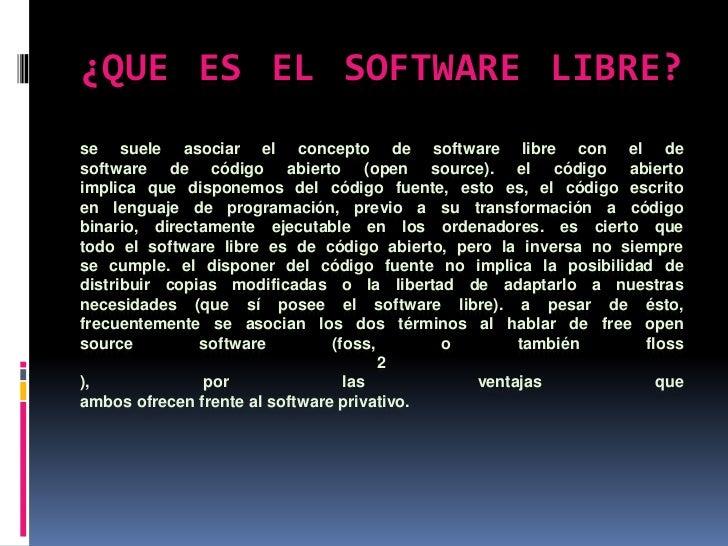 ¿QUE ES EL SOFTWARE LIBRE?se suele asociar el concepto de software libre con el desoftware de código abierto (open source)...