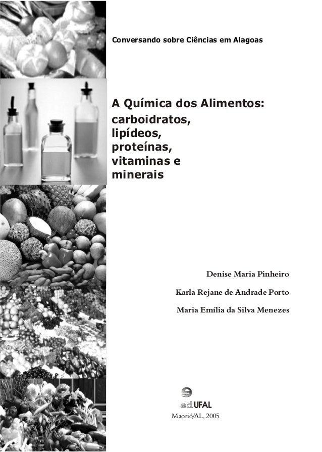 Conversando sobre Ciências em AlagoasA Química dos Alimentos:carboidratos,lipídeos,proteínas,vitaminas emineraisDenise Mar...