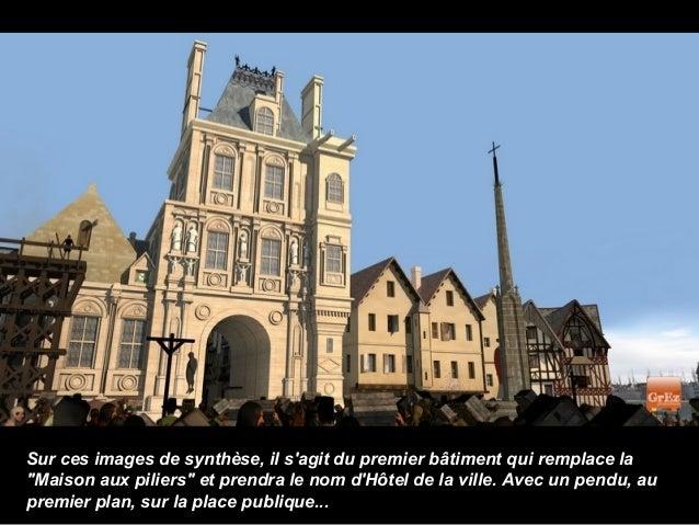 """Sur ces images de synthèse, il sagit du premier bâtiment qui remplace la""""Maison aux piliers"""" et prendra le nom dHôtel de l..."""