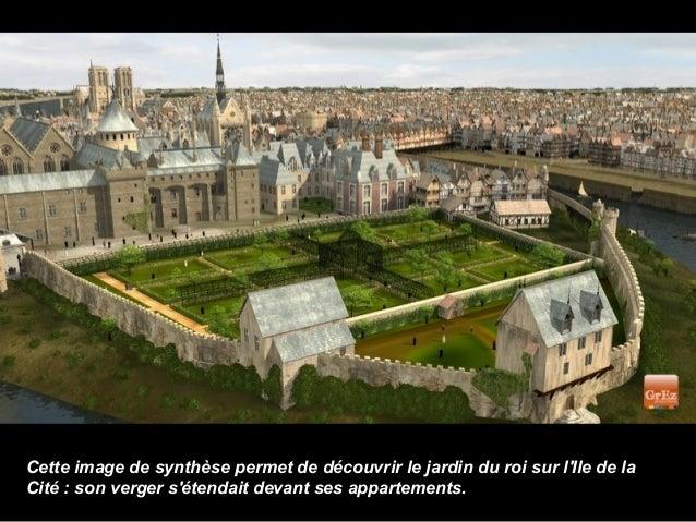 Cette image de synthèse permet de découvrir le jardin du roi sur lIle de laCité : son verger sétendait devant ses appartem...