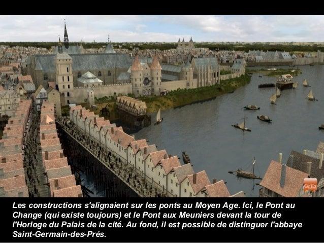 Les constructions salignaient sur les ponts au Moyen Age. Ici, le Pont auChange (qui existe toujours) et le Pont aux Meuni...