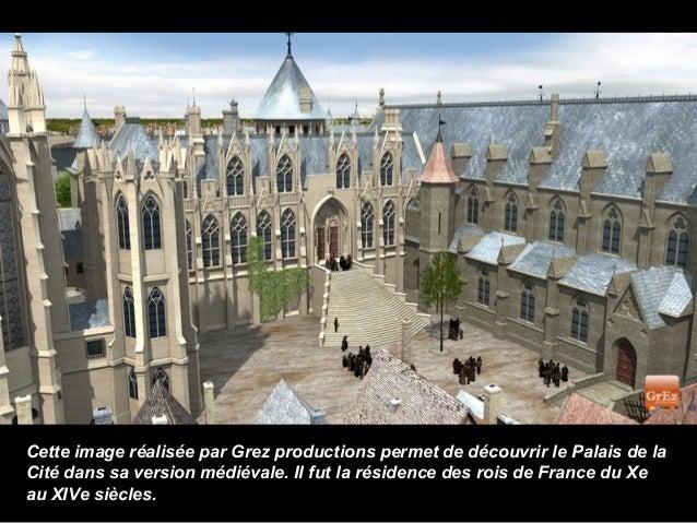 Cette image réalisée par Grez productions permet de découvrir le Palais de laCité dans sa version médiévale. Il fut la rés...