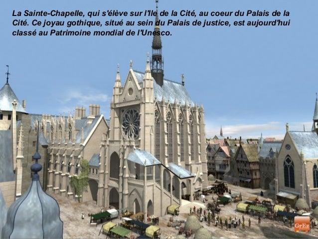 La Sainte-Chapelle, qui sélève sur lIle de la Cité, au coeur du Palais de laCité. Ce joyau gothique, situé au sein du Pala...