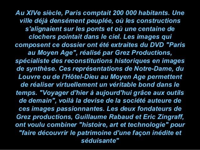 Au XIVe siècle, Paris comptait 200 000 habitants. Uneville déjà densément peuplée, où les constructionssalignaient sur les...