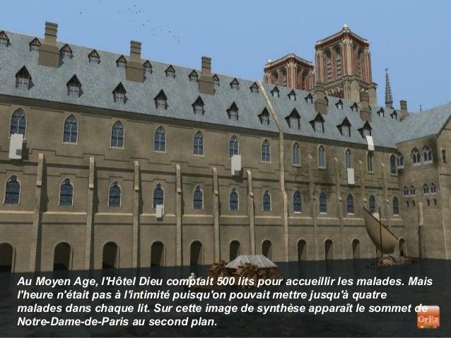 Au Moyen Age, lHôtel Dieu comptait 500 lits pour accueillir les malades. Maislheure nétait pas à lintimité puisquon pouvai...