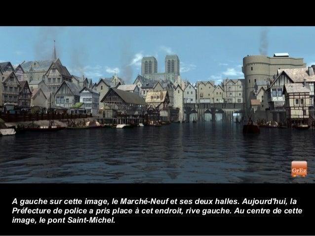 A gauche sur cette image, le Marché-Neuf et ses deux halles. Aujourdhui, laPréfecture de police a pris place à cet endroit...