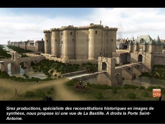 Grez productions, spécialiste des reconstitutions historiques en images desynthèse, nous propose ici une vue de La Bastill...
