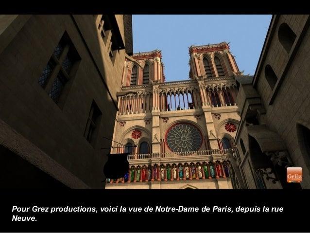 Pour Grez productions, voici la vue de Notre-Dame de Paris, depuis la rueNeuve.