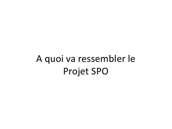 A quoi va ressembler le Projet SPO<br />