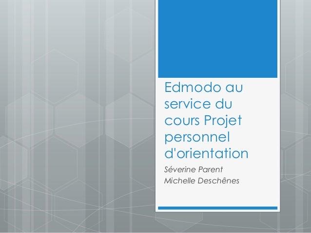 Edmodo au service du cours Projet personnel d'orientation Séverine Parent Michelle Deschênes