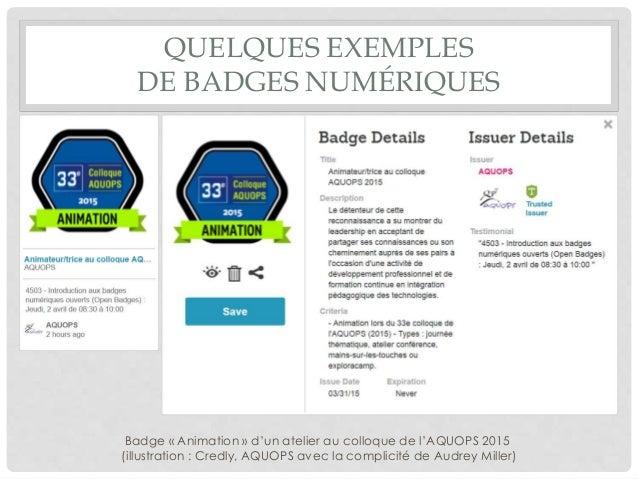 QUELQUES EXEMPLES DE BADGES NUMÉRIQUES Badge « Animation » d'un atelier au colloque de l'AQUOPS 2015 (illustration : Credl...