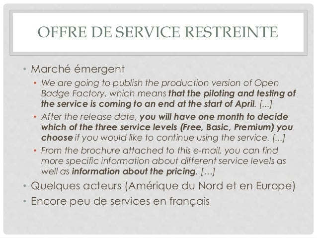 OFFRE DE SERVICE RESTREINTE • Marché émergent • We are going to publish the production version of Open Badge Factory, whic...