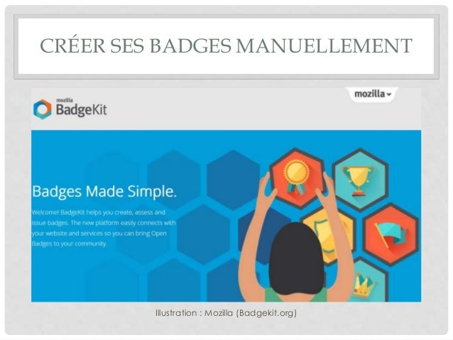 CRÉER SES BADGES MANUELLEMENT Illustration : Mozilla (Badgekit.org)