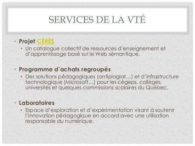 SERVICES DE LA VTÉ • Projet CÉRÈS • Un catalogue collectif de ressources d'enseignement et d'apprentissage basé sur le Web...
