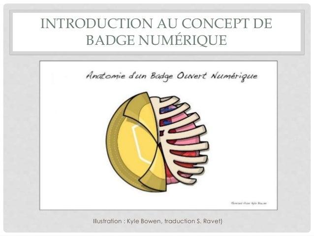 INTRODUCTION AU CONCEPT DE BADGE NUMÉRIQUE Illustration : Kyle Bowen, traduction S. Ravet)