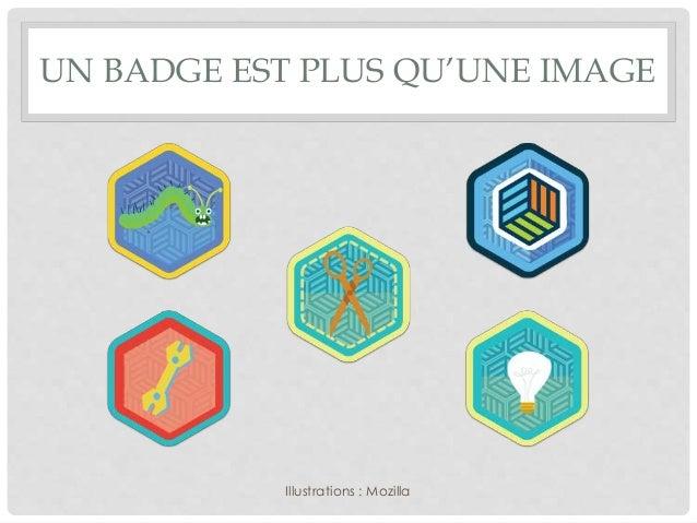 UN BADGE EST PLUS QU'UNE IMAGE Illustrations : Mozilla