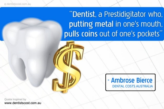 """""""Dentist.  a Prestidigitator who.  putting metal in one's mouth.   pulls coins out of one's pockets""""             Quote l m..."""