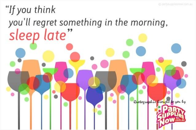 """Ifyou think you'll regret something in the morning,   slee late"" g 930 ' ' -"" '        . ... . BU"