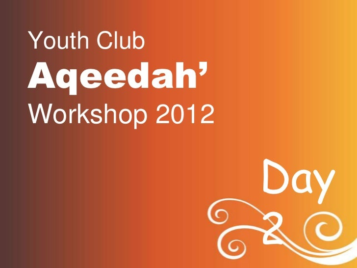 Youth ClubAqeedah'Workshop 2012                Day                2
