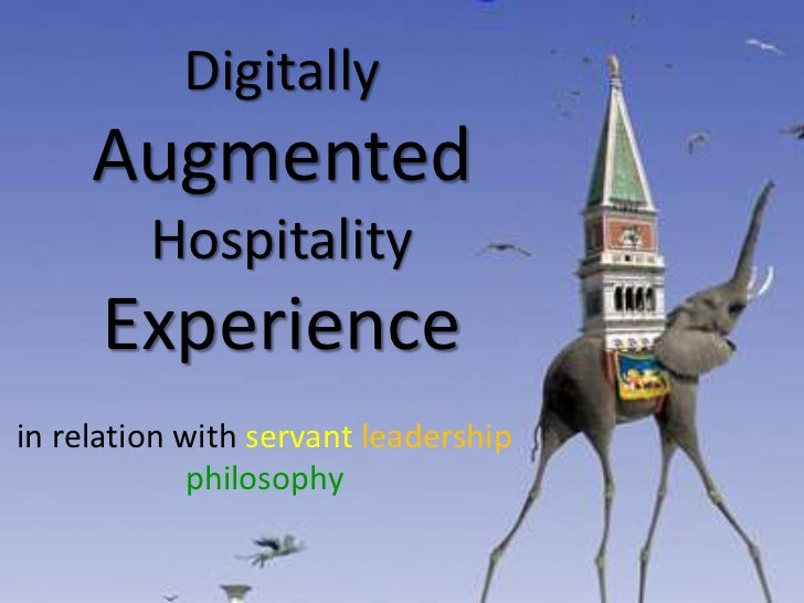 DigitallyAugmentedHospitalityExperience<br />in relation withservant leadership<br />philosophy<br />