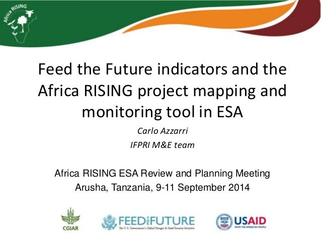 Feed the Future indicators and the  Africa RISING project mapping and  monitoring tool in ESA  Carlo Azzarri  IFPRI M&E te...
