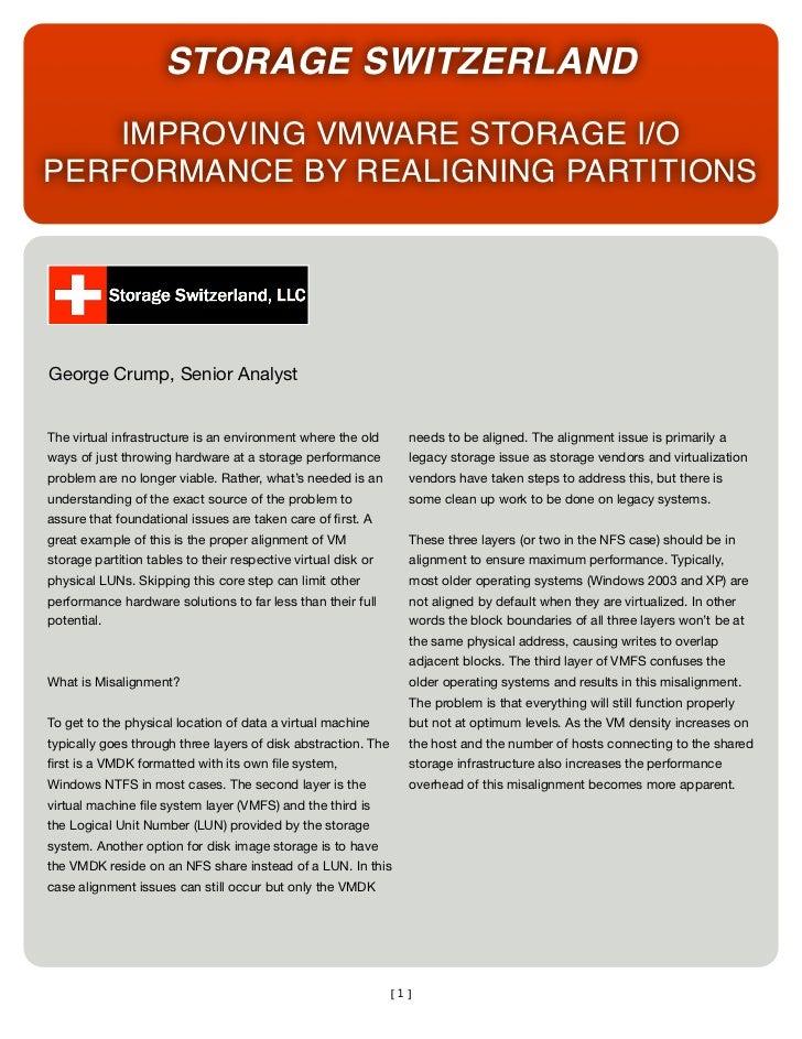 STORAGE SWITZERLAND    IMPROVING VMWARE STORAGE I/OPERFORMANCE BY REALIGNING PARTITIONSGeorge Crump, Senior AnalystThe vir...