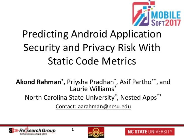 1 Predicting Android Application Security and Privacy Risk With Static Code Metrics Akond Rahman*, Priysha Pradhan*, Asif ...