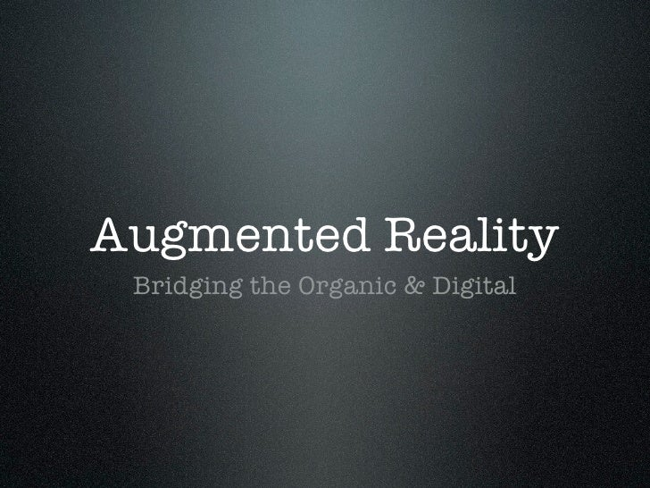 Augmented Reality  Bridging the Organic & Digital