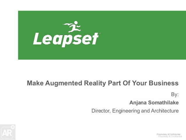 Make Augmented Reality Part Of Your Business By: Anjana Somathilake Director, Engineering and Architecture  Proprietary & ...