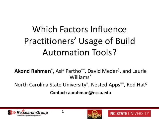 1 WhichFactorsInfluence Practitioners'UsageofBuild AutomationTools? Akond Rahman*,AsifPartho**,DavidMeder$,a...