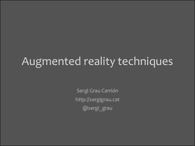Augmented  reality  techniques Sergi  Grau  Carrión   http://sergigrau.cat   @sergi_grau