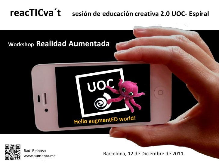 reacTICva´t          sesión de educación creativa 2.0 UOC- EspiralWorkshop   Realidad Aumentada    Raúl Reinoso    www.aum...