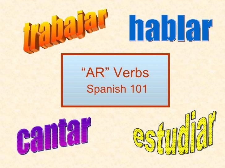 """ AR"" Verbs   Spanish 101 hablar trabajar estudiar cantar"