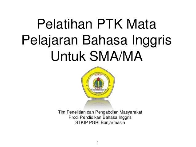Pelatihan PTK Mata Pelajaran Bahasa Inggris Untuk SMA/MA Tim Penelitian dan Pengabdian Masyarakat Prodi Pendidikan Bahasa ...