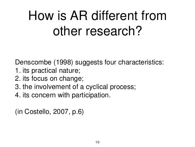 How is AR different from other research? Denscombe (1998) suggests four characteristics: 1. its practical nature; 2. its f...