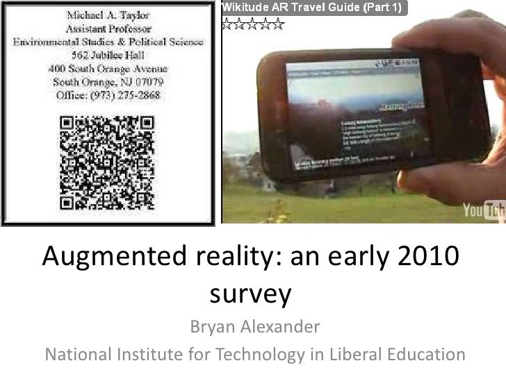 Augmented reality: an early 2010 survey  <br />Bryan Alexander<br />National Institute for Technology in Liberal Education...