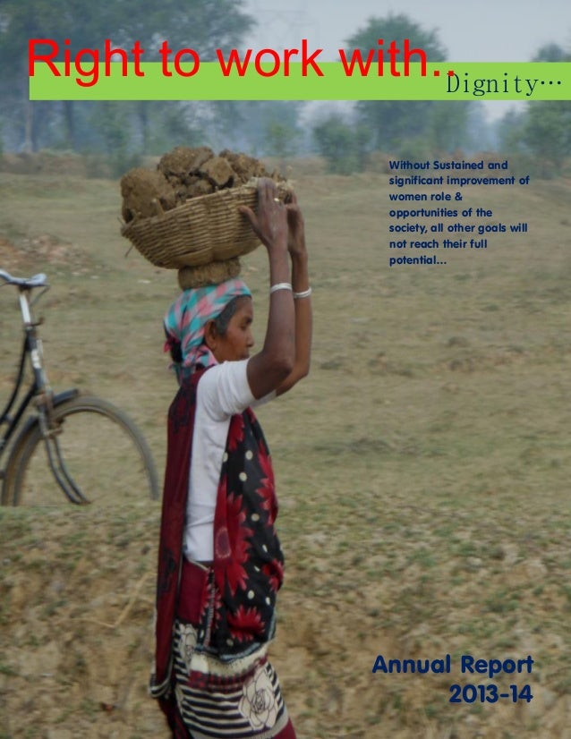 Dignity…  Annual Report  2013-14  Right to work with..  Without Sustained and significant improvement of women role & oppo...