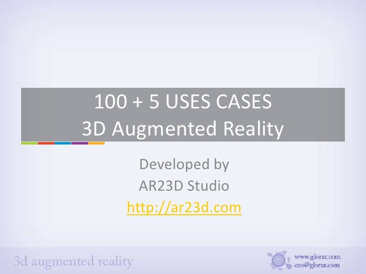 100 + 5 USES CASES3D Augmented Reality      Developed by      AR23D Studio    http://ar23d.com